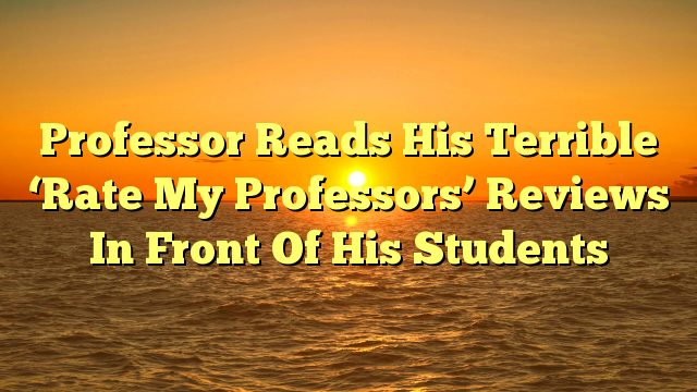 Professor Reads His Terrible 'Rate My Professors' Reviews In Front Of His Students