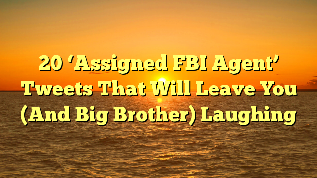 20 'Assigned FBI Agent' Tweets That Will Leave You (And Big Brother) Laughing