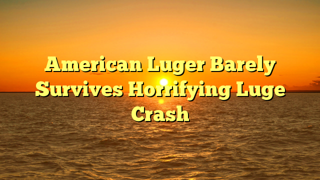 American Luger Barely Survives Horrifying Luge Crash