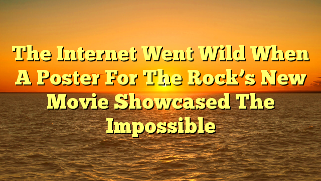 The Internet Went Wild When A Poster For The Rock's New Movie Showcased The Impossible